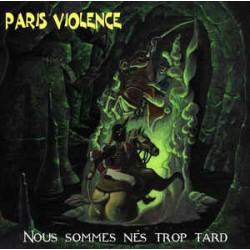 """PARIS VIOLENCE """"Nous sommes nés trop Tard"""" CD"""