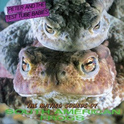 "PETER AND THE TEST TUBE BABIES ""South American Frogs"" LP"