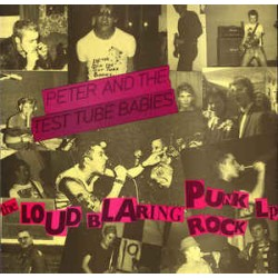 "PETER & THE TEST TUBE BABIES ""The Loud Blaring Punk Rock LP"""